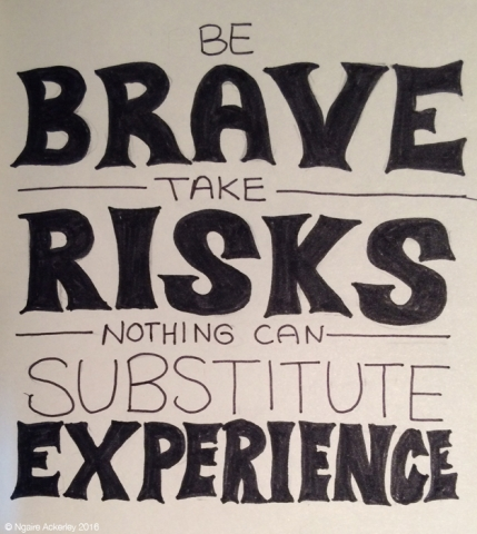 Be Brave, Take Risks, Nothing can Substitute Experience