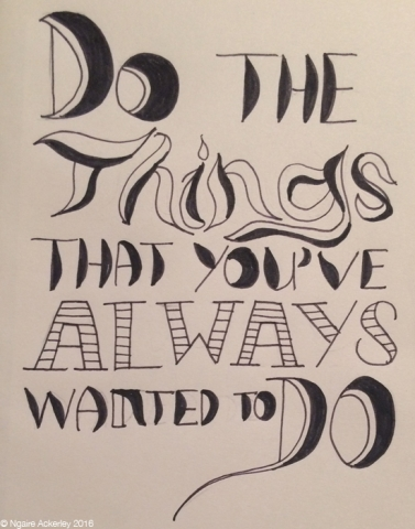 Do the things that you've always wanted to do