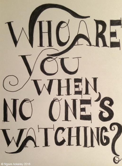 Who are you when no one's watching?